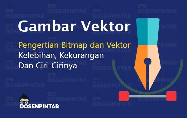 Gambar Vektor Definisi Kelebihan Kekurangan Vektor Dan Bitmap Dosenpintar